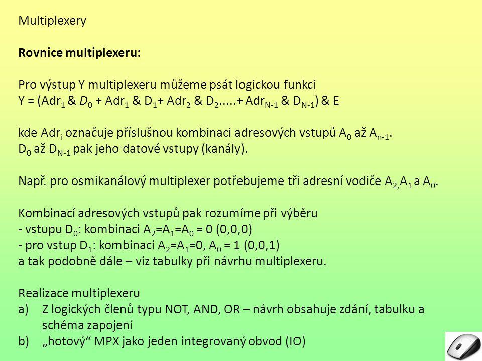 Multiplexery Rovnice multiplexeru: Pro výstup Y multiplexeru můžeme psát logickou funkci.