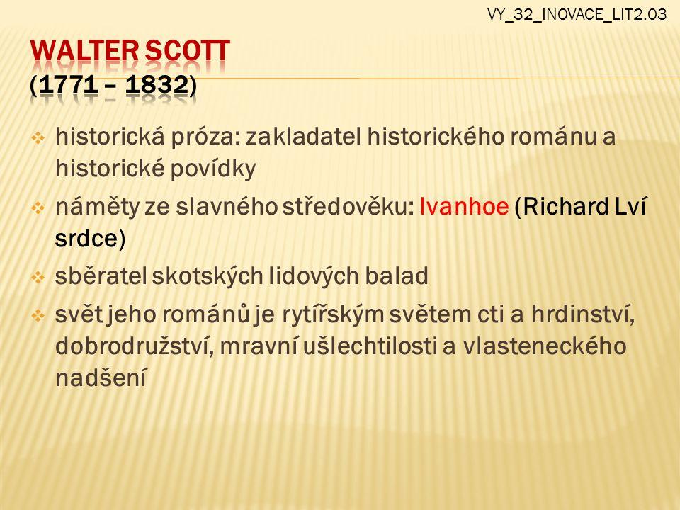 VY_32_INOVACE_LIT2.03 Walter scott (1771 – 1832) historická próza: zakladatel historického románu a historické povídky.