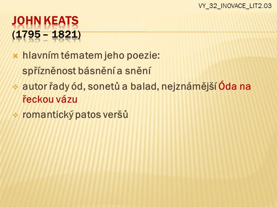 John keats (1795 – 1821) hlavním tématem jeho poezie: