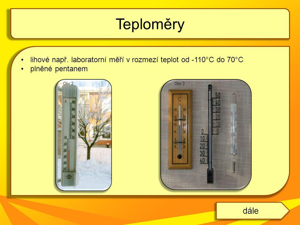 Teploměry lihové např. laboratorní měří v rozmezí teplot od -110°C do 70°C. plněné pentanem. Obr.2.