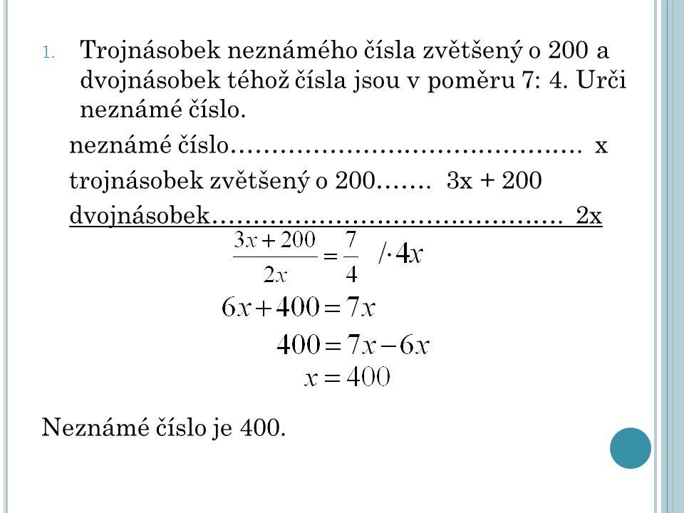 Trojnásobek neznámého čísla zvětšený o 200 a dvojnásobek téhož čísla jsou v poměru 7: 4. Urči neznámé číslo.