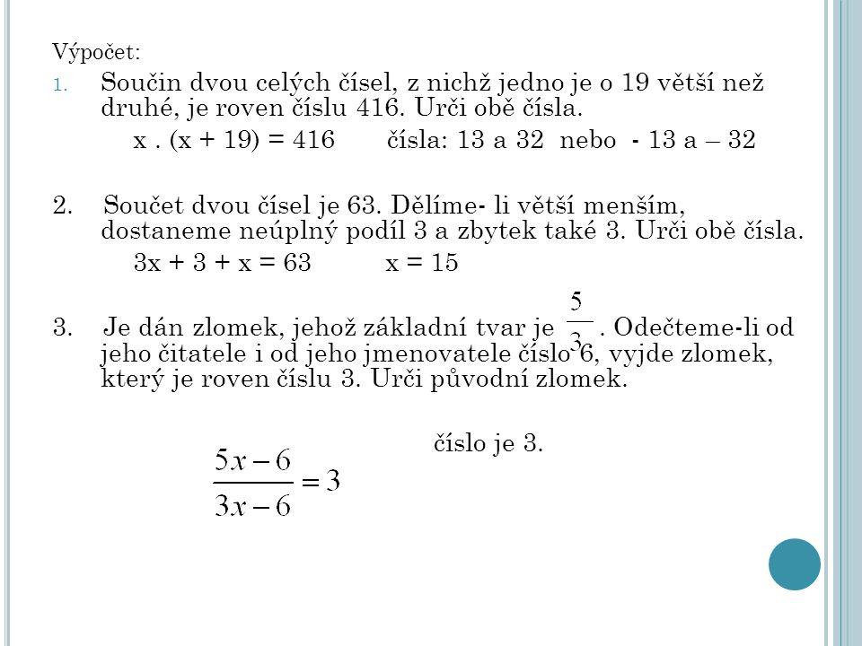 x . (x + 19) = 416 čísla: 13 a 32 nebo - 13 a – 32