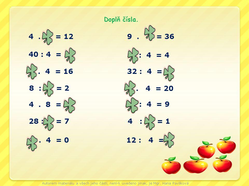 Doplň čísla. 4 . 3 = 12. 9 . 4 = 36. 40 : 4 = 10. 16 : 4 = 4. 4 . 4 = 16. 32 : 4 = 8.