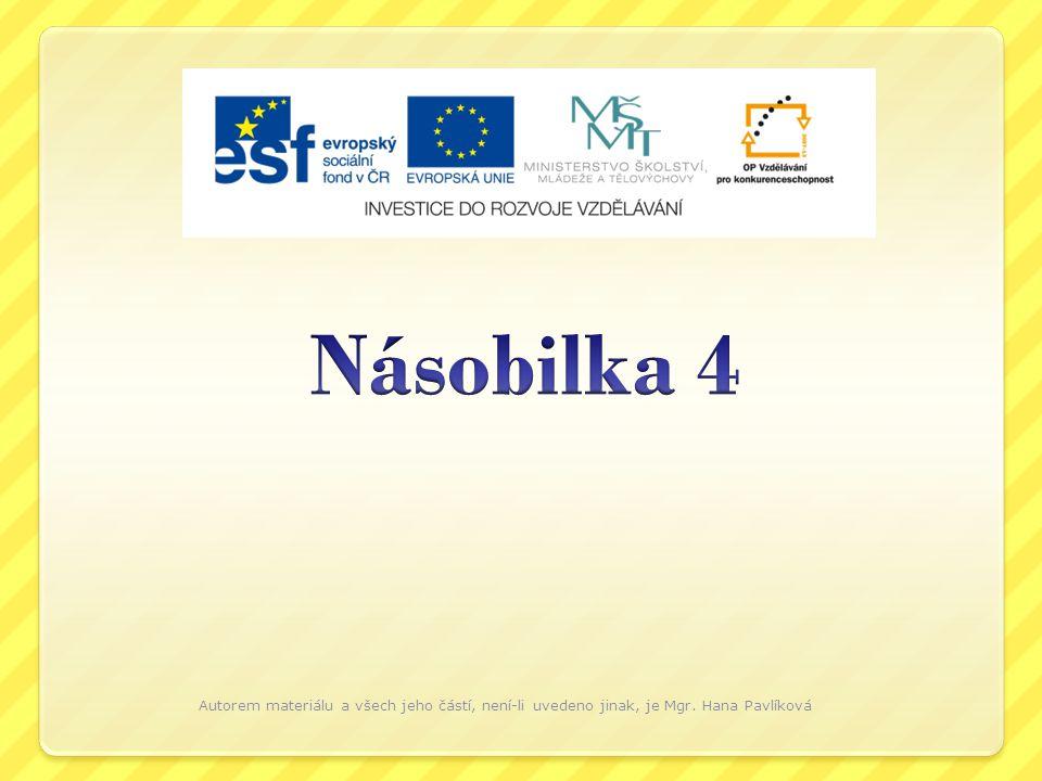 Násobilka 4 Autorem materiálu a všech jeho částí, není-li uvedeno jinak, je Mgr. Hana Pavlíková