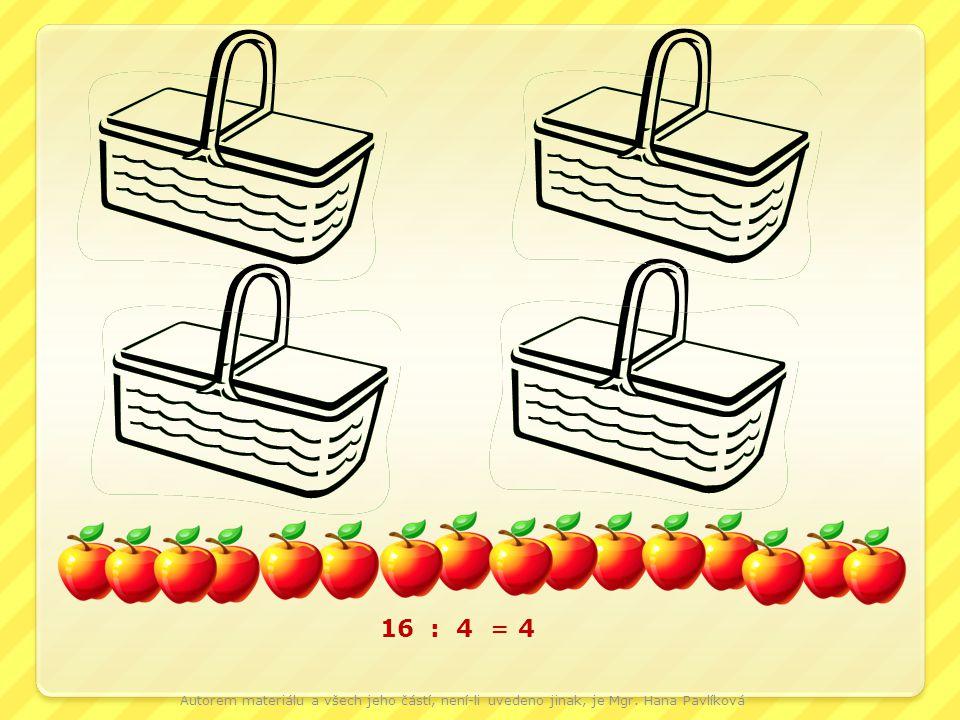 16 : 4 = 4 Autorem materiálu a všech jeho částí, není-li uvedeno jinak, je Mgr. Hana Pavlíková