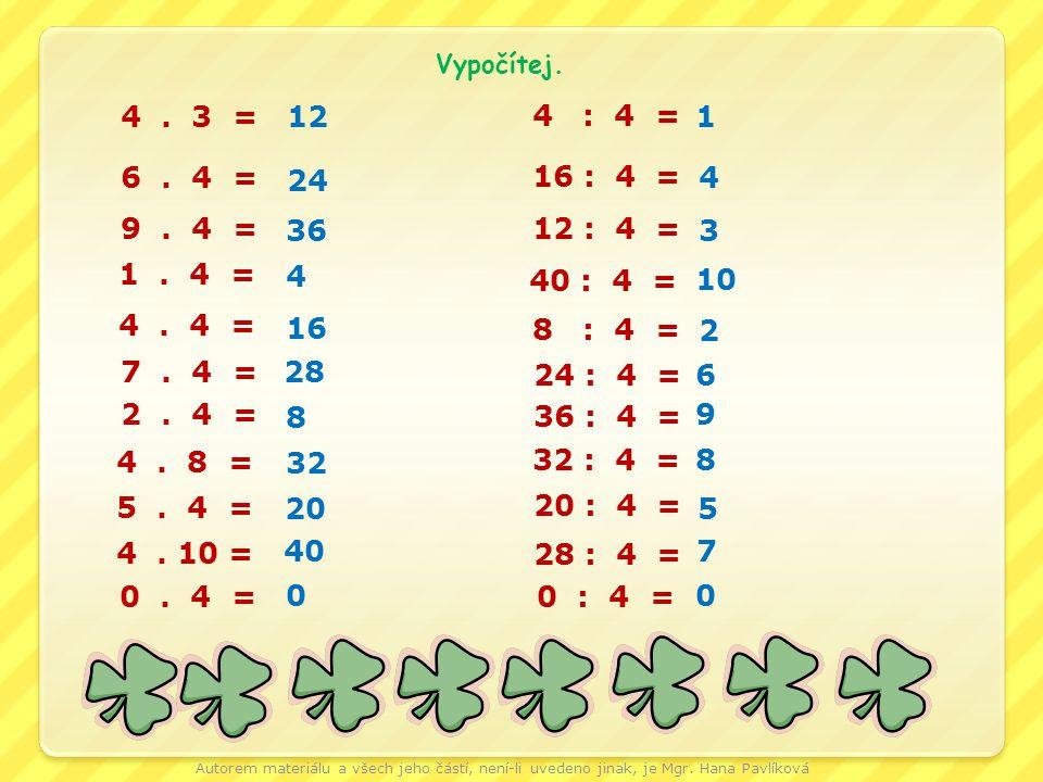 Vypočítej. 4 . 3 = 12. 4 : 4 = 1. 6 . 4 = 24. 16 : 4 = 4. 9 . 4 = 36. 12 : 4 =