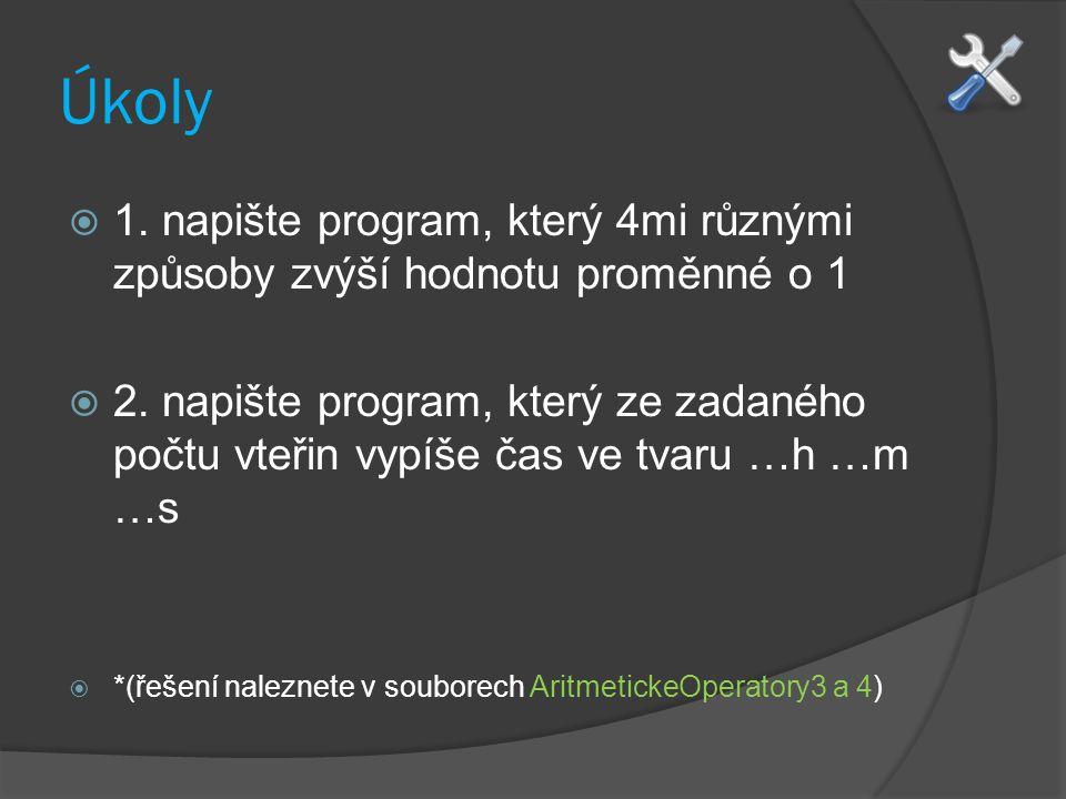Úkoly 1. napište program, který 4mi různými způsoby zvýší hodnotu proměnné o 1.