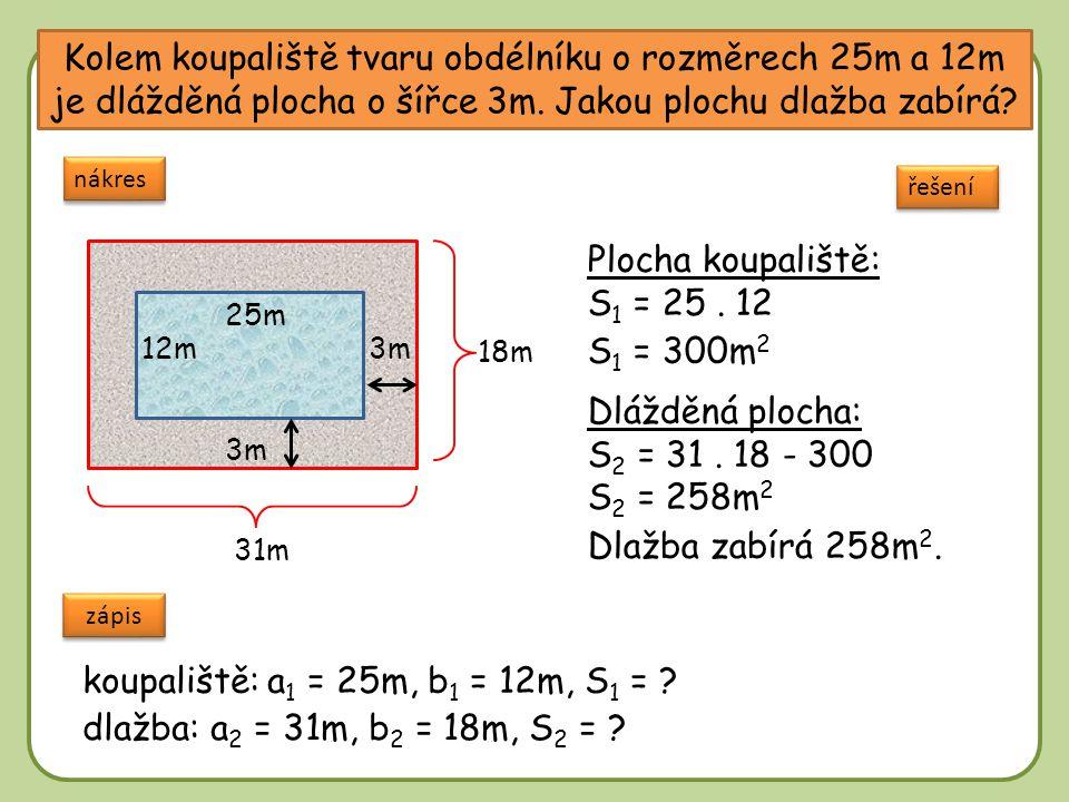 Kolem koupaliště tvaru obdélníku o rozměrech 25m a 12m je dlážděná plocha o šířce 3m. Jakou plochu dlažba zabírá