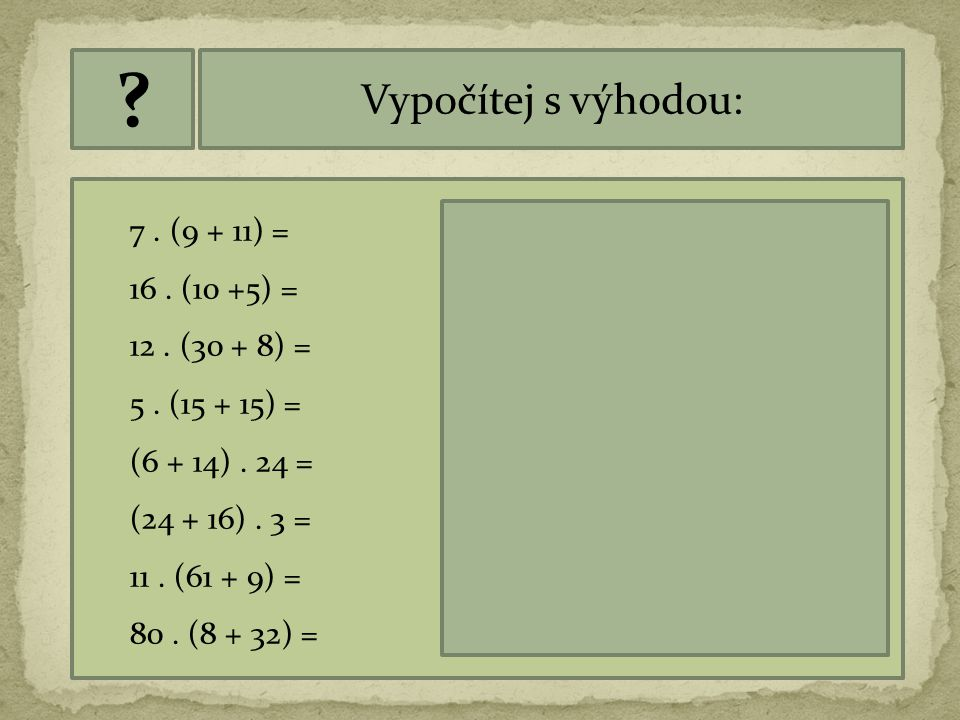 Vypočítej s výhodou: 7 . (9 + 11) = 7 . 20 = 140