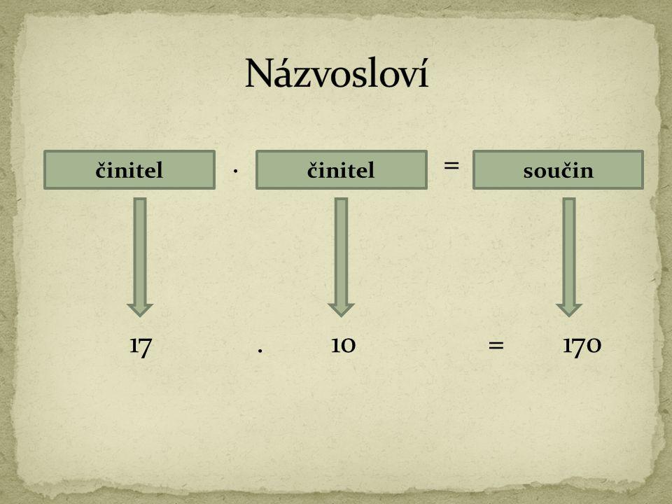 Názvosloví . = činitel činitel součin 17 . 10 = 170