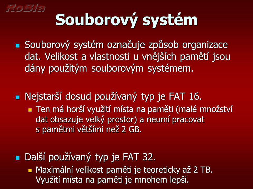 Souborový systém Souborový systém označuje způsob organizace dat. Velikost a vlastnosti u vnějších pamětí jsou dány použitým souborovým systémem.
