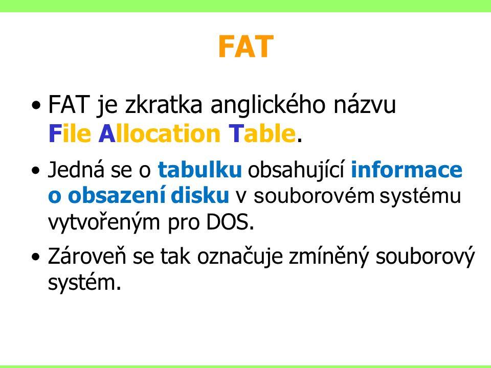 FAT FAT je zkratka anglického názvu File Allocation Table.