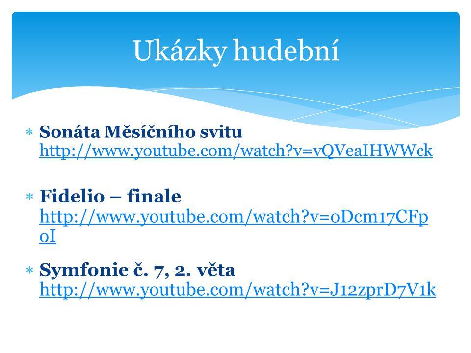 Ukázky hudební Sonáta Měsíčního svitu http://www.youtube.com/watch v=vQVeaIHWWck. Fidelio – finale http://www.youtube.com/watch v=oDcm17CFpoI.