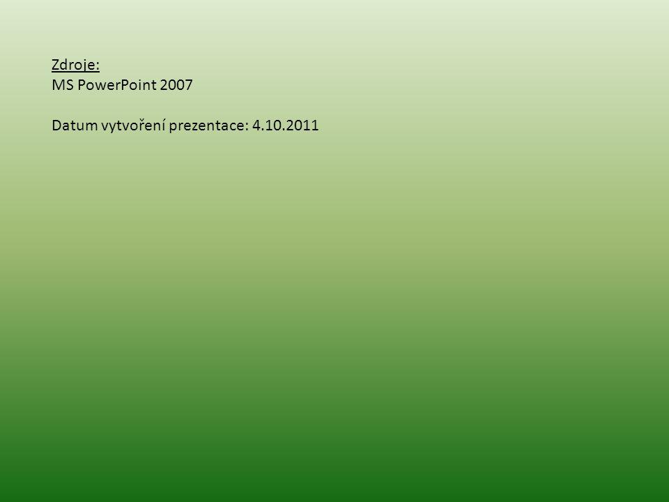 Zdroje: MS PowerPoint 2007 Datum vytvoření prezentace: 4.10.2011