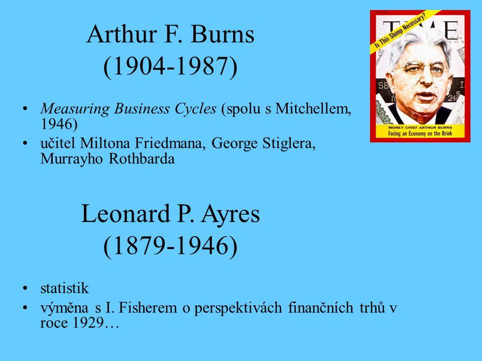 Arthur F. Burns (1904-1987) Leonard P. Ayres (1879-1946)