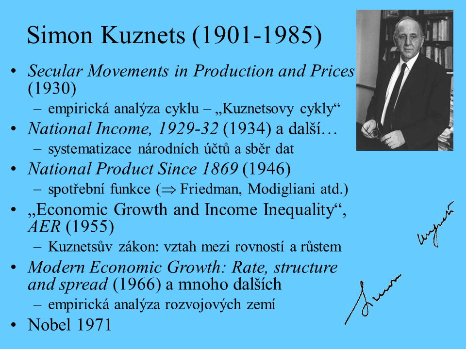 "Simon Kuznets (1901-1985) Secular Movements in Production and Prices (1930) empirická analýza cyklu – ""Kuznetsovy cykly"