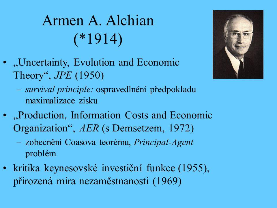 """Armen A. Alchian (*1914) """"Uncertainty, Evolution and Economic Theory , JPE (1950) survival principle: ospravedlnění předpokladu maximalizace zisku."""
