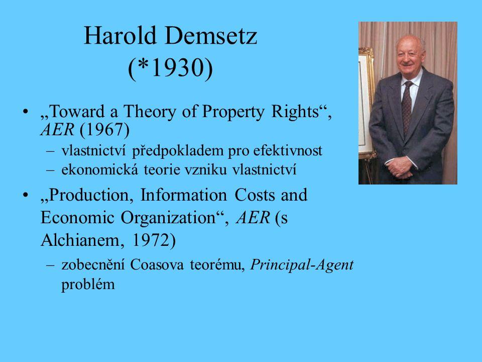 """Harold Demsetz (*1930) """"Toward a Theory of Property Rights , AER (1967) vlastnictví předpokladem pro efektivnost."""