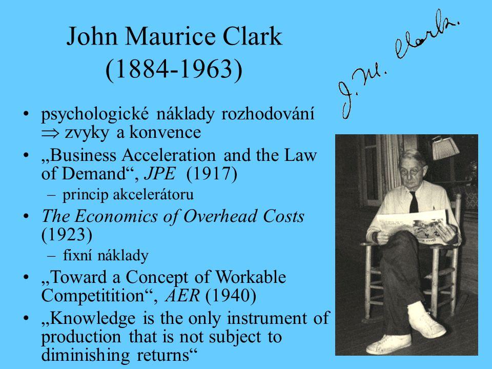 """John Maurice Clark (1884-1963) psychologické náklady rozhodování  zvyky a konvence. """"Business Acceleration and the Law of Demand , JPE (1917)"""