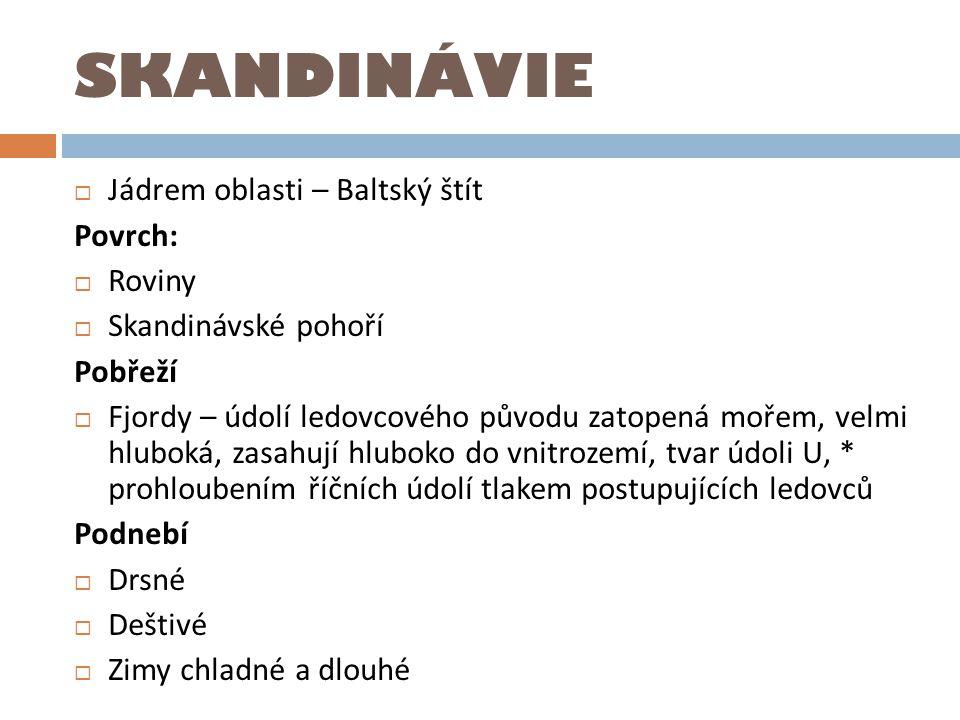 SKANDINÁVIE Jádrem oblasti – Baltský štít Povrch: Roviny