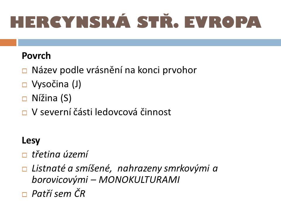 HERCYNSKÁ STŘ. EVROPA Povrch Název podle vrásnění na konci prvohor