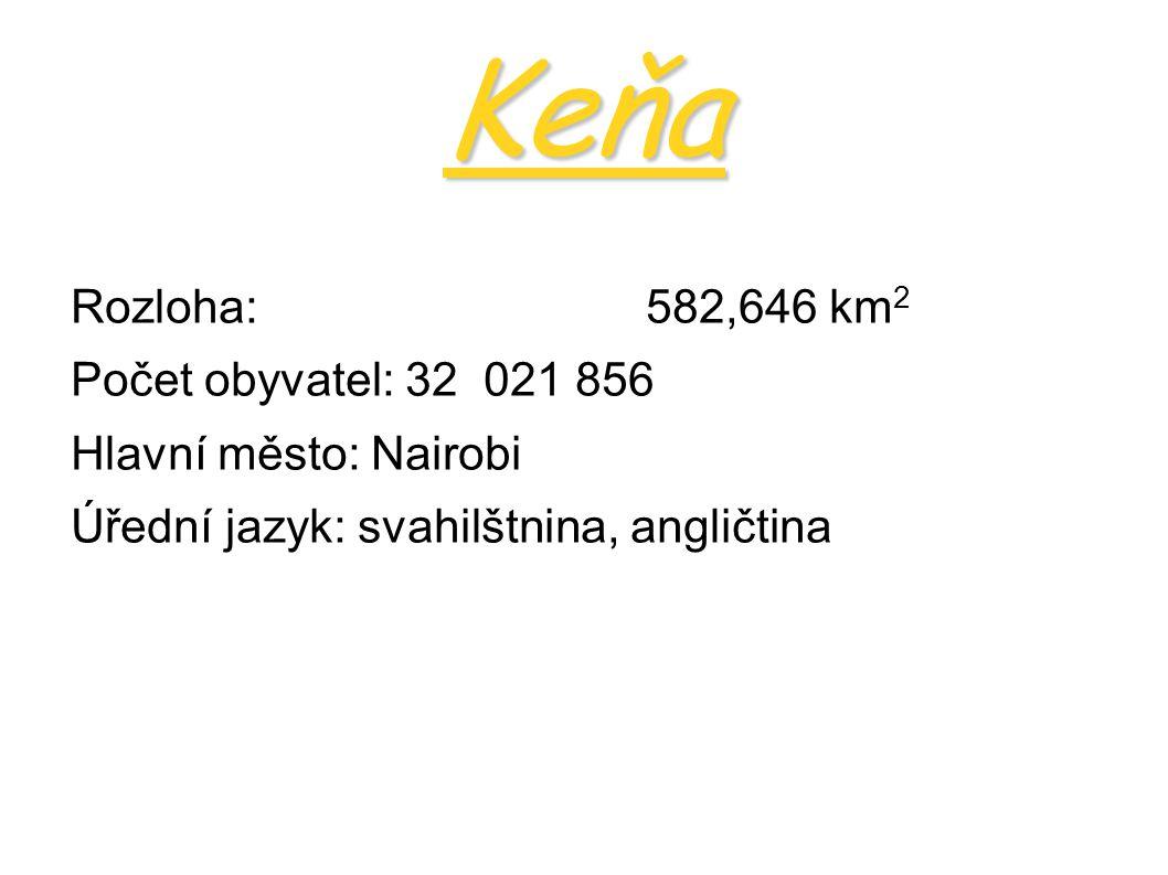 Keňa Rozloha: 582,646 km2 Počet obyvatel: 32 021 856