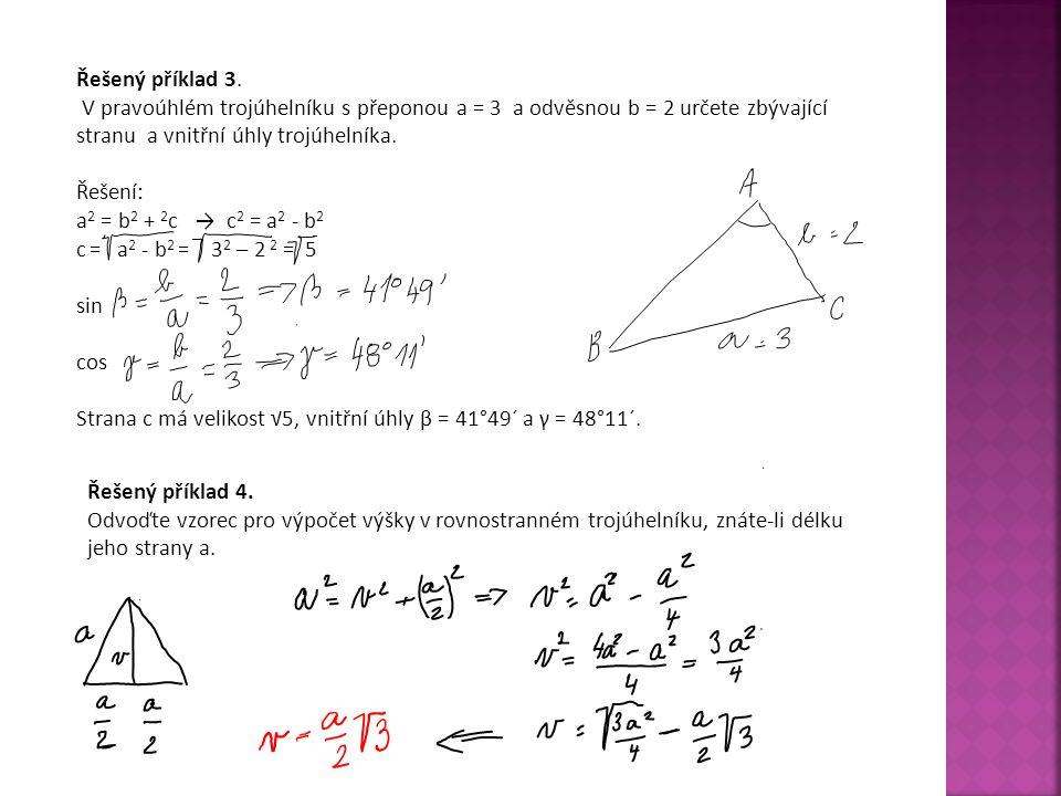 Řešený příklad 3. V pravoúhlém trojúhelníku s přeponou a = 3 a odvěsnou b = 2 určete zbývající stranu a vnitřní úhly trojúhelníka.