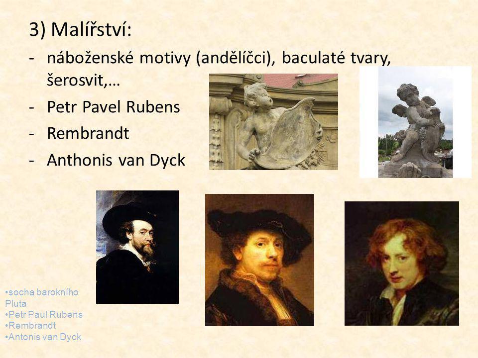 3) Malířství: náboženské motivy (andělíčci), baculaté tvary, šerosvit,… Petr Pavel Rubens. Rembrandt.