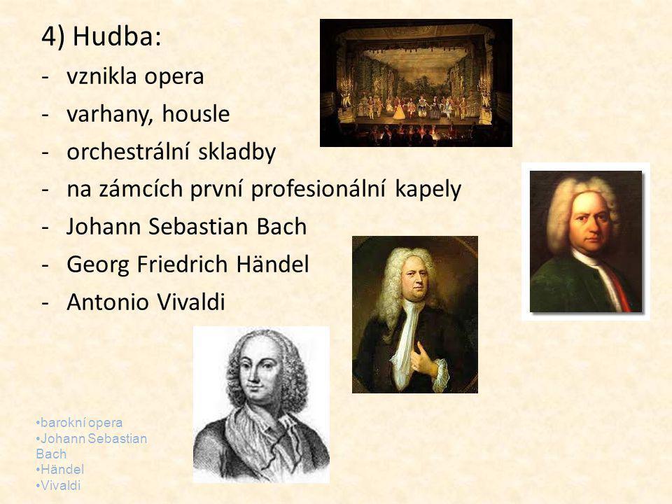 4) Hudba: vznikla opera varhany, housle orchestrální skladby