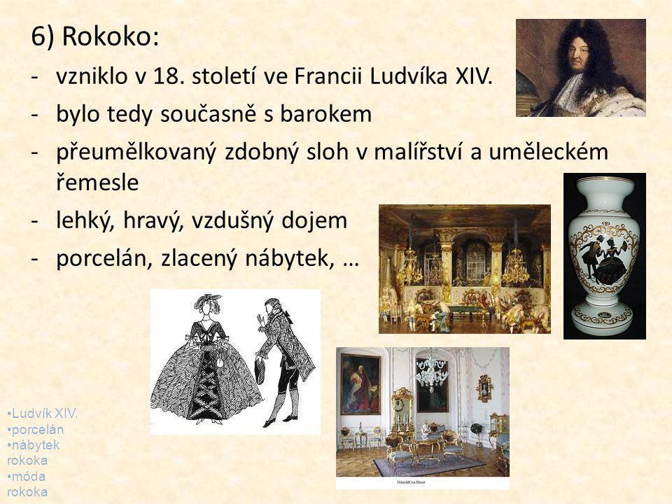 6) Rokoko: vzniklo v 18. století ve Francii Ludvíka XIV.