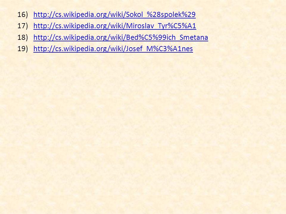 http://cs.wikipedia.org/wiki/Sokol_%28spolek%29 http://cs.wikipedia.org/wiki/Miroslav_Tyr%C5%A1. http://cs.wikipedia.org/wiki/Bed%C5%99ich_Smetana.