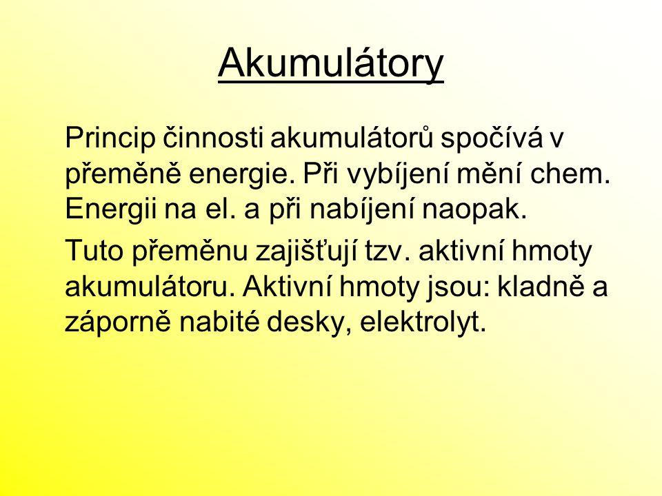 Akumulátory Princip činnosti akumulátorů spočívá v přeměně energie. Při vybíjení mění chem. Energii na el. a při nabíjení naopak.