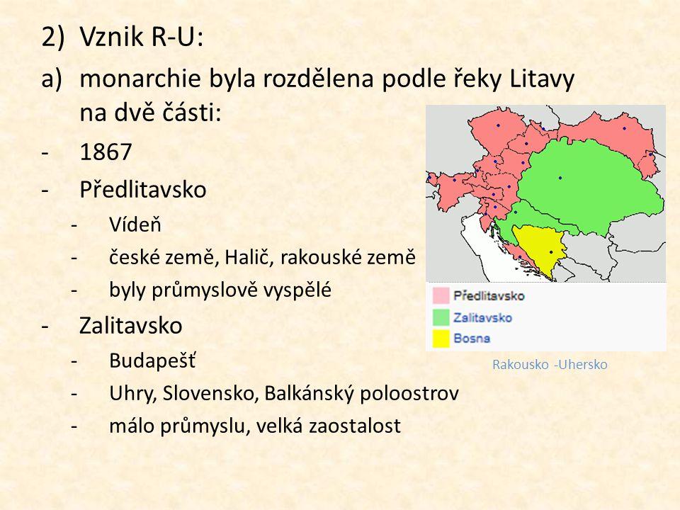 Vznik R-U: monarchie byla rozdělena podle řeky Litavy na dvě části: