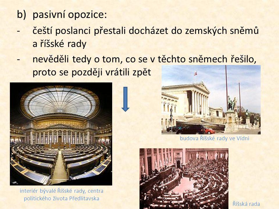 pasivní opozice: čeští poslanci přestali docházet do zemských sněmů a říšské rady.