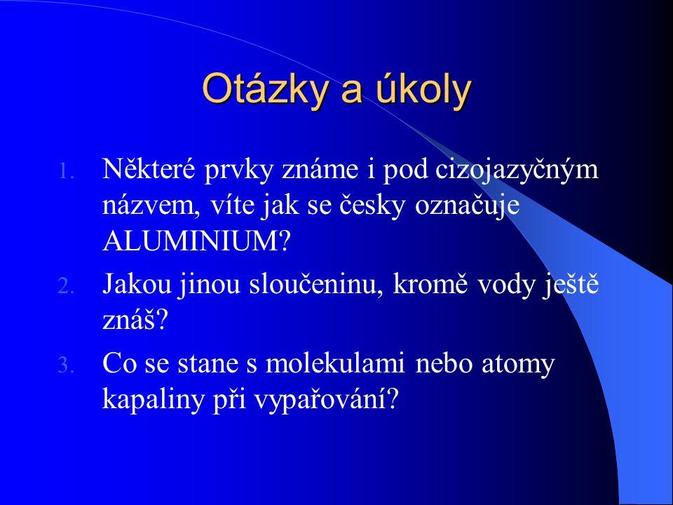 Otázky a úkoly Některé prvky známe i pod cizojazyčným názvem, víte jak se česky označuje ALUMINIUM