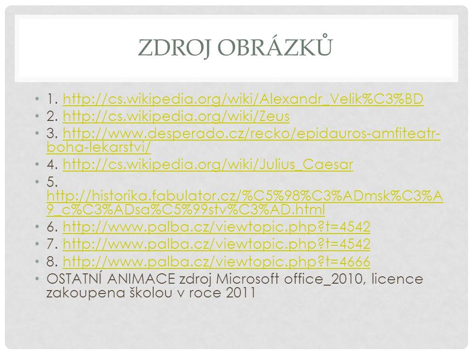 Zdroj obrázků 1. http://cs.wikipedia.org/wiki/Alexandr_Velik%C3%BD