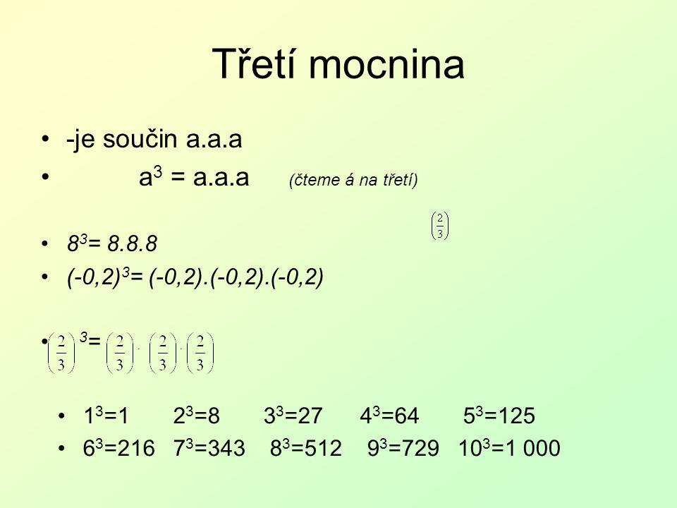 Třetí mocnina -je součin a.a.a a3 = a.a.a (čteme á na třetí) 83= 8.8.8