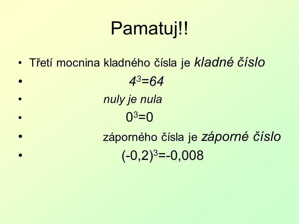 Pamatuj!! 43=64 záporného čísla je záporné číslo (-0,2)3=-0,008