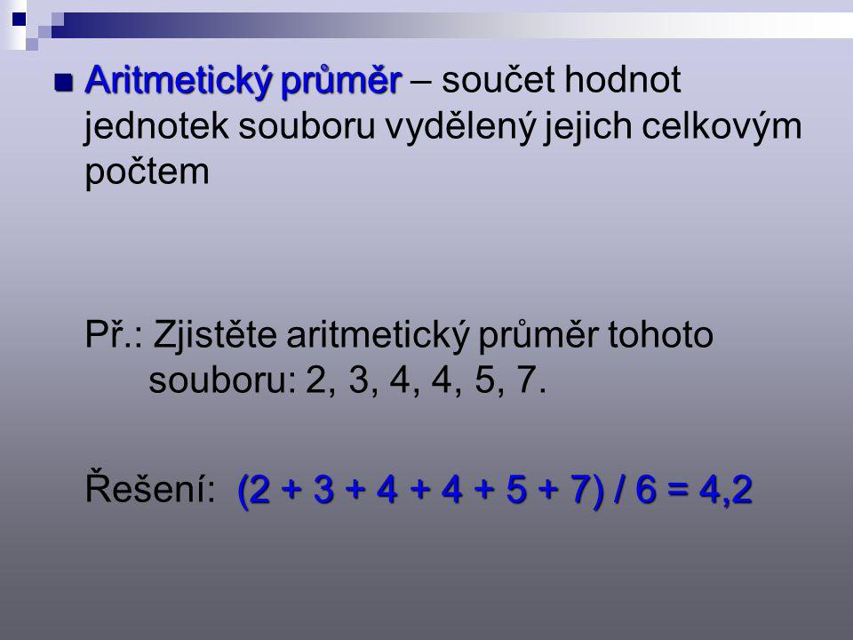 Aritmetický průměr – součet hodnot jednotek souboru vydělený jejich celkovým počtem