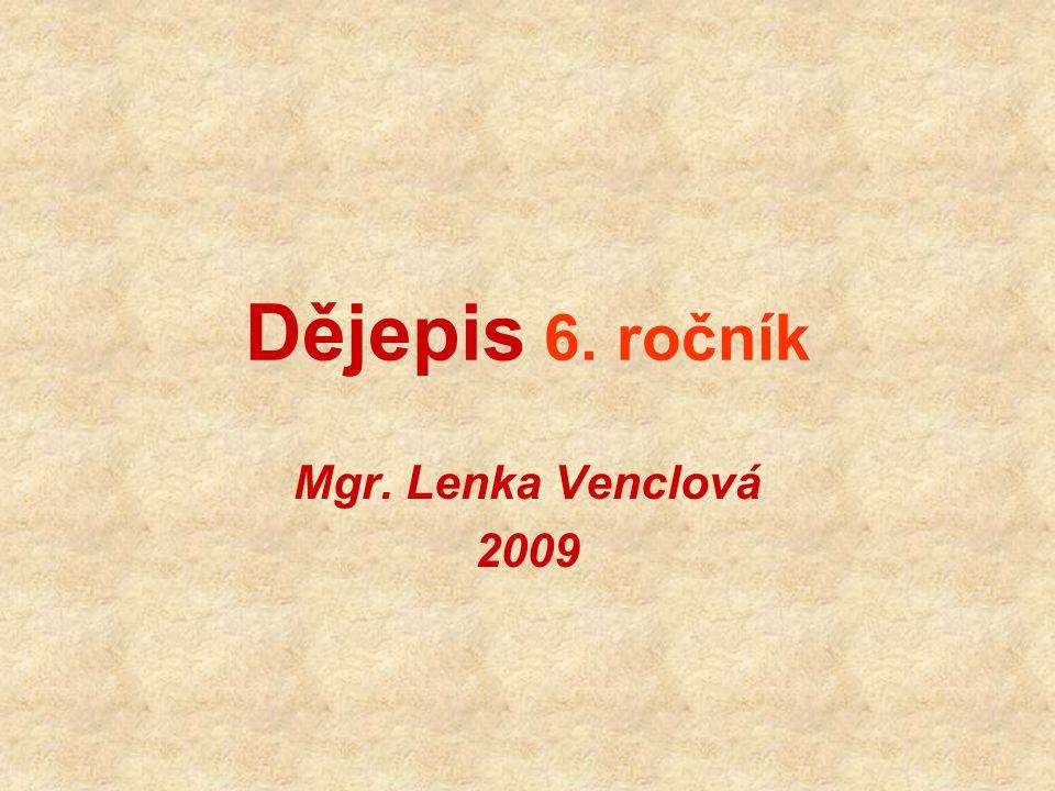 Dějepis 6. ročník Mgr. Lenka Venclová 2009