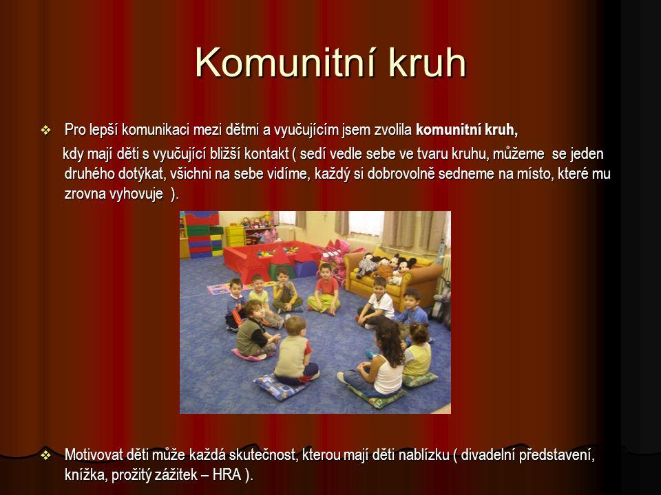 Komunitní kruh Pro lepší komunikaci mezi dětmi a vyučujícím jsem zvolila komunitní kruh,