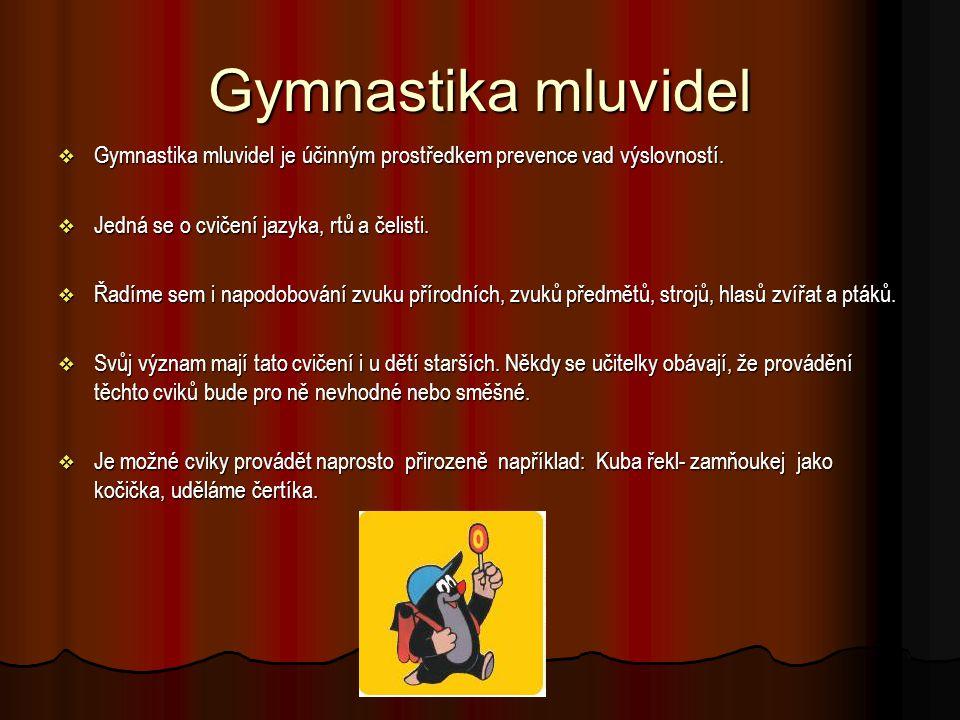Gymnastika mluvidel Gymnastika mluvidel je účinným prostředkem prevence vad výslovností. Jedná se o cvičení jazyka, rtů a čelisti.