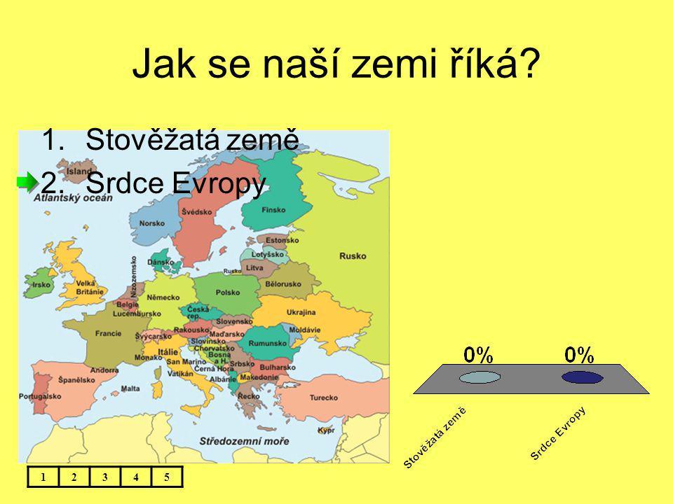 Jak se naší zemi říká Stověžatá země Srdce Evropy 1 2 3 4 5