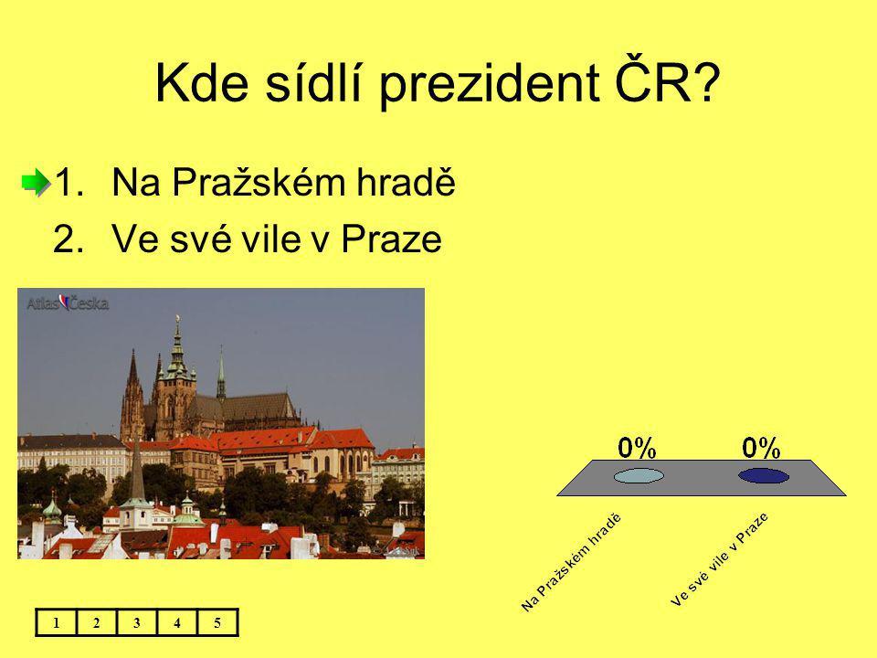 Kde sídlí prezident ČR Na Pražském hradě Ve své vile v Praze 1 2 3 4