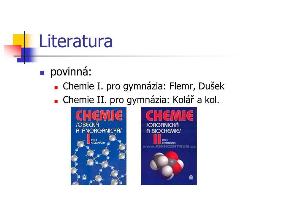 Literatura povinná: Chemie I. pro gymnázia: Flemr, Dušek