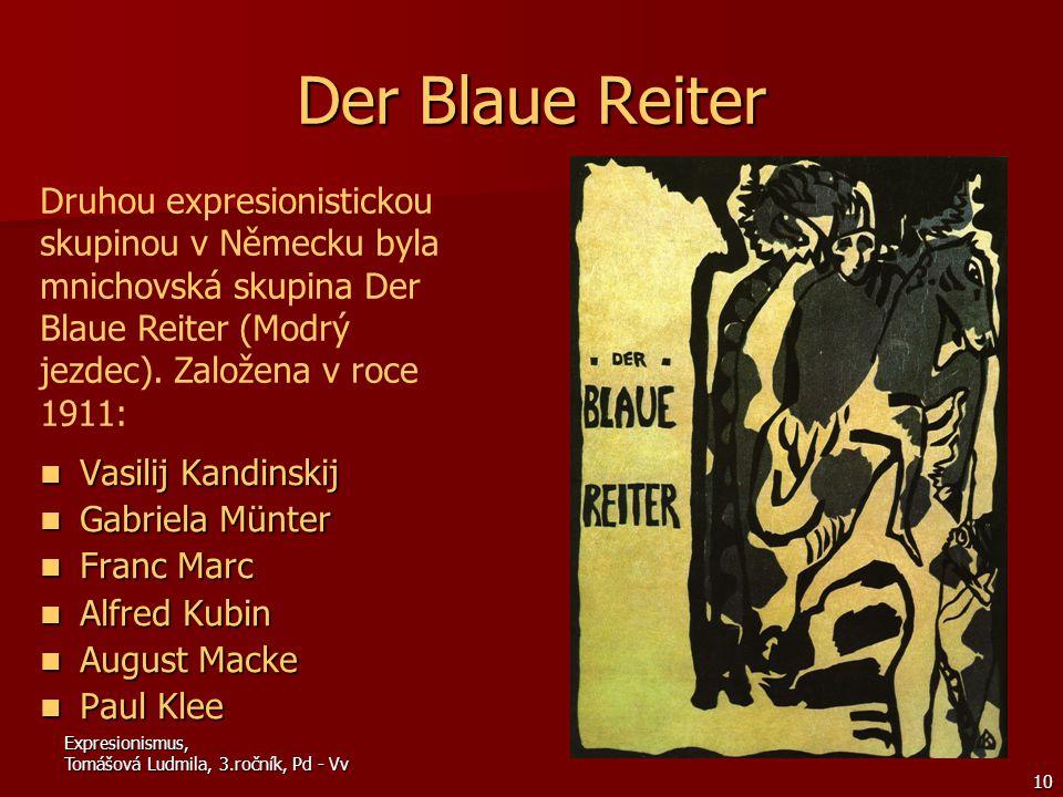 Der Blaue Reiter Druhou expresionistickou skupinou v Německu byla mnichovská skupina Der Blaue Reiter (Modrý jezdec). Založena v roce 1911: