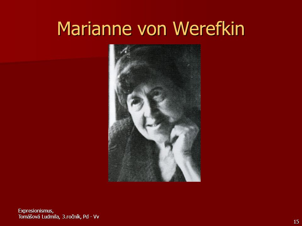 Marianne von Werefkin Expresionismus, Tomášová Ludmila, 3.ročník, Pd - Vv