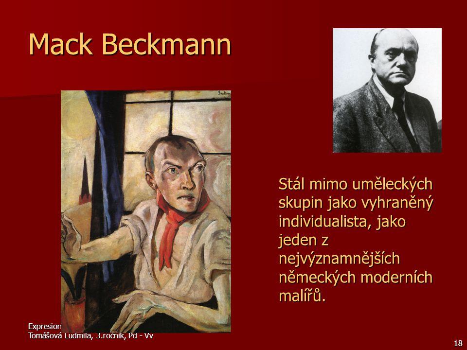 Mack Beckmann Stál mimo uměleckých skupin jako vyhraněný individualista, jako jeden z nejvýznamnějších německých moderních malířů.