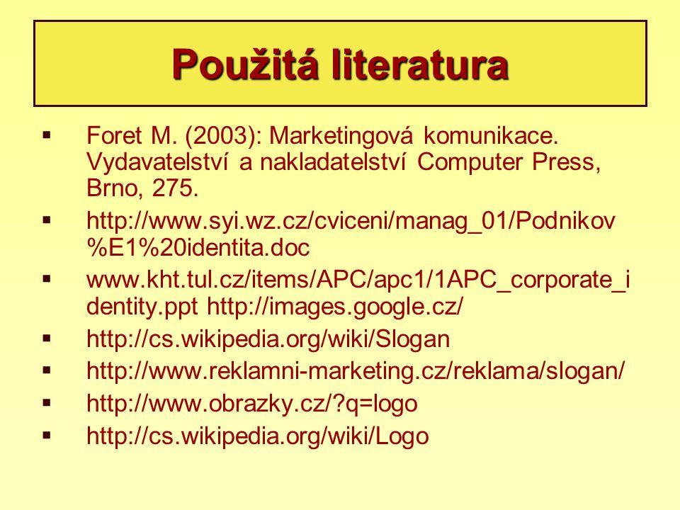 Použitá literatura Foret M. (2003): Marketingová komunikace. Vydavatelství a nakladatelství Computer Press, Brno, 275.