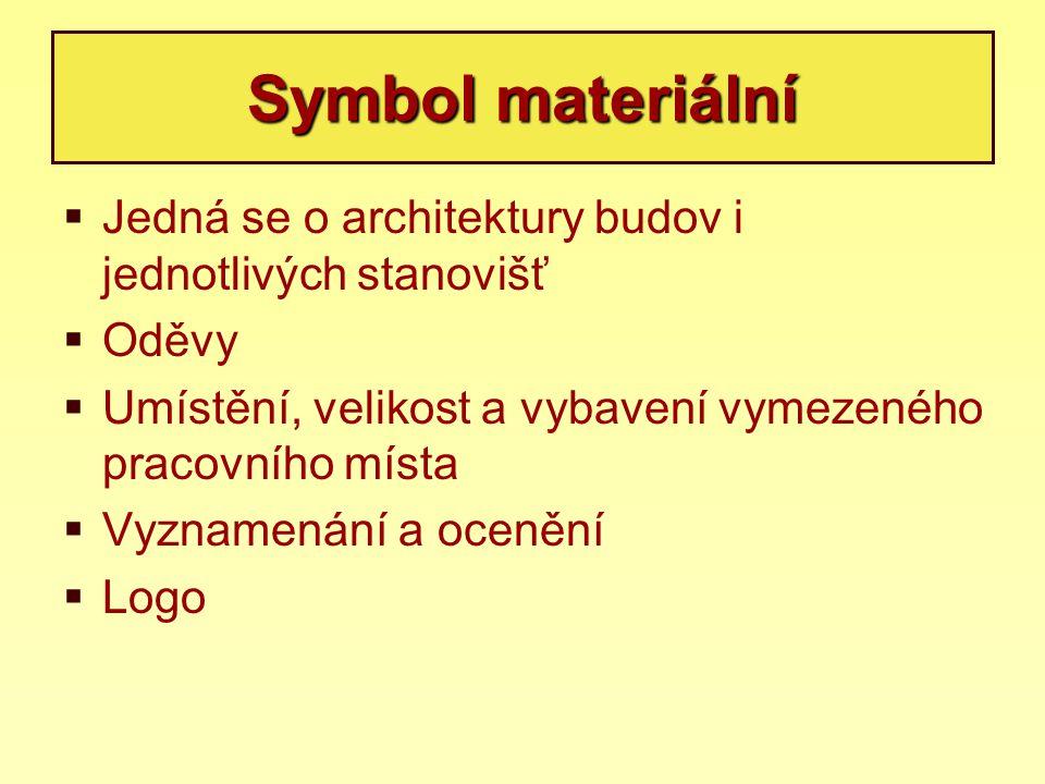 Symbol materiální Jedná se o architektury budov i jednotlivých stanovišť. Oděvy. Umístění, velikost a vybavení vymezeného pracovního místa.